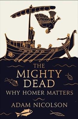 Book The Mighty Dead by Adam Nicolson