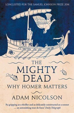 Book The Mighty Dead: Why Homer Matters by Adam Nicolson