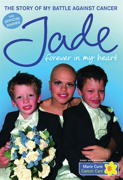Forever In My Heart: The Story Of My Battle Against Cancer by Jade Goody