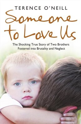 Book Someone to Love Us: The shocking true story of two brothers fostered into brutality and neglect… by Terence O'Neill