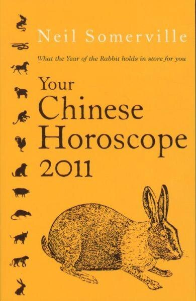 Your Chinese Horoscope 2011: What The Year Of The Rabbit Holds In Store For You by Neil Somerville