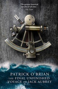 Final Unfinished Voyage Of Jack Aubrey