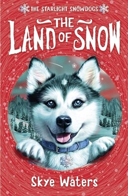Book The Land of Snow (Starlight Snowdogs, Book 1) by Skye Waters