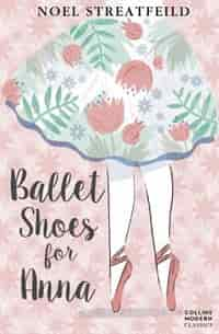 Ballet Shoes For Anna (collins Modern Classics): (essential Modern Classics) by Noel Streatfeild
