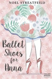 Ballet Shoes For Anna (collins Modern Classics): (essential Modern Classics)
