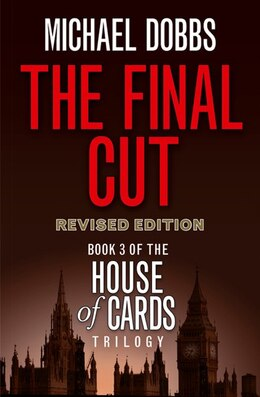 Book The Final Cut (House of Cards Trilogy, Book 3) by Michael Dobbs