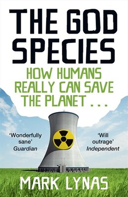 Book The God Species: How The Planet Can Survive The Age Of Humans by Mark Lynas