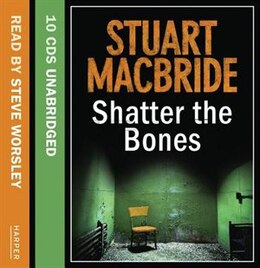 Book Shatter the Bones (Logan McRae, Book 7) by Stuart Macbride