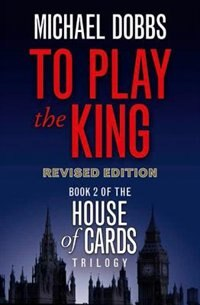 Book To Play the King (House of Cards Trilogy, Book 2) by Michael Dobbs