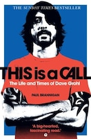 This Is a Call: The Life and Times of Dave Grohl: The Life And Times Of Dave Grohl