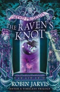 Book The Raven's Knot (Tales from the Wyrd Museum, Book 2): Tales From The Wyrd Museum Book 2 by Robin Jarvis