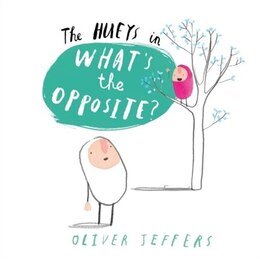 Book What's the Opposite? (The Hueys) by Oliver Jeffers
