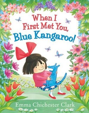 When I First Met You, Blue Kangaroo! by Emma Chichester Clark
