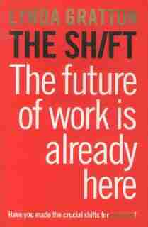 The Shift: How The Future Of Work Is Already Here by Lynda Gratton