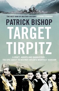 Target Tirpitz: X-Craft, Agents And Dambusters