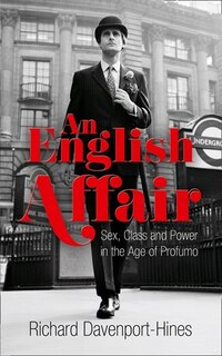 An English Affair: Sex Class And Power In The Age Of Profumo