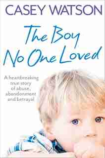 The Boy No One Loved by Casey Watson