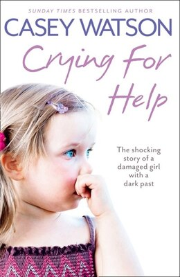 Book Crying for Help: The Shocking True Story of a Damaged Girl with a Dark Past: The Shocking True… by Casey Watson