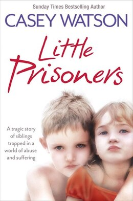 Book Little Prisoners: A tragic story of siblings trapped in a world of abuse and suffering: A Tragic… by Casey Watson