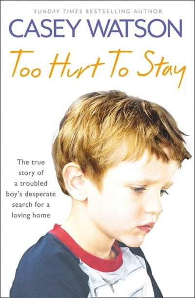 Too Hurt to Stay: The True Story of a Troubled Boy's Desperate Search for a Loving Home: The True Story Of A Troubled Boy's Desperate Search For A Loving Home by Casey Watson