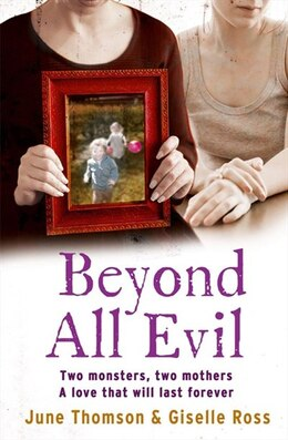 Book Beyond All Evil: Two monsters, two mothers, a love that will last forever: Two Monsters, Two… by June Thomson