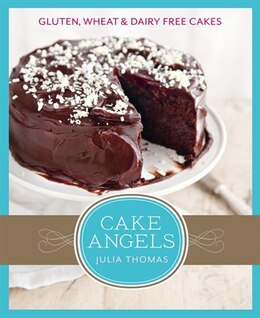 Book Cake Angels: Amazing Gluten, Wheat And Dairy Free Cakes by Julia Thomas
