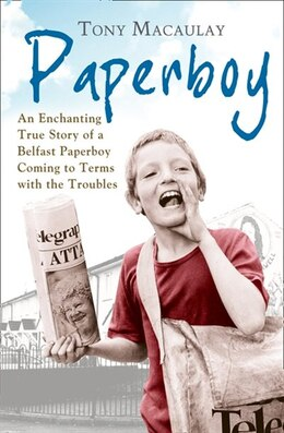 Book Paperboy: An Enchanting True Story of a Belfast Paperboy Coming to Terms with the Troubles: An… by Tony Macaulay