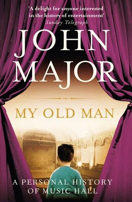 Book My Old Man: A Personal History Of Music Hall by John Major