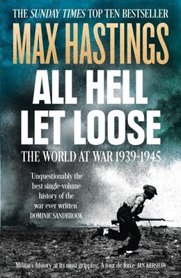 Book All Hell Let Loose: The World at War 1939-1945: The World At War 1939-1945 by Max Hastings