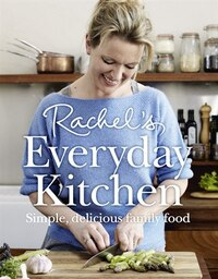 Rachel's Kitchen: How To Feed Your Family Delicious, Nutritious, Affordable Food