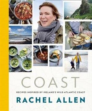 Coast: Recipes from Ireland's Wild Atlantic Way by Rachel Allen