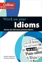 Idioms: B1-c2 (collins Work On Your.)