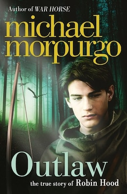 Book Outlaw: The True Story Of Robin Hood by Michael Morpurgo