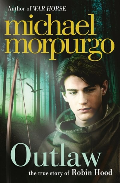 Outlaw: The Story Of Robin Hood: The True Story Of Robin Hood by Michael Morpurgo
