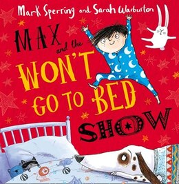 Book Max And The Won't Go To Bed Show by Mark Sperring