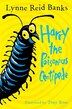 Harry The Poisonous Centipede: A Story To Make You Squirm by Lynne Reid Banks