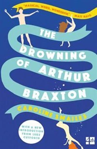 Book The Drowning Of Arthur Braxton by Caroline Smailes