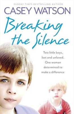 Book Breaking the Silence: Two little boys, lost and unloved. One foster carer determined to make a… by Casey Watson