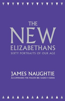 Book The New Elizabethans: 60 People Who Have Defined The Queen's Reign by James Naughtie