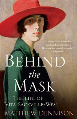 Book Behind the Mask: The Life of Vita Sackville-West: The Life Of Vita Sackville-West by Matthew Dennison