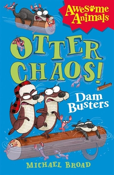 Otter Chaos - The Dam Busters (awesome Animals) by Michael Broad