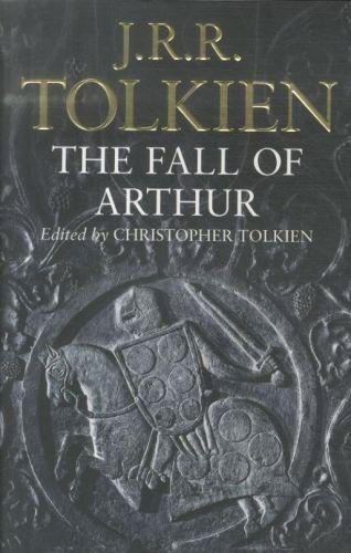 The Fall Of Arthur by J. R. R. Tolkien