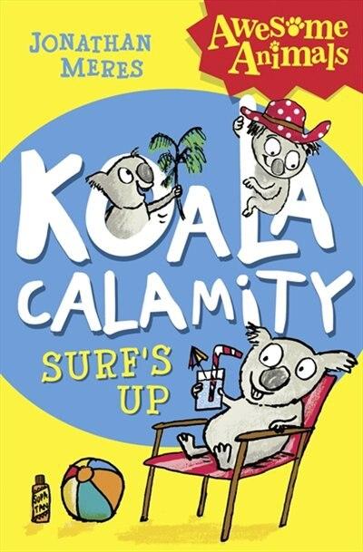 Koala Calamity - Surf's Up! (awesome Animals) by Jonathan Meres