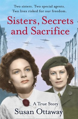 Book Sisters, Secrets and Sacrifice: The True Story of WWII Special Agents Eileen and Jacqueline Nearne… by Susan Ottaway