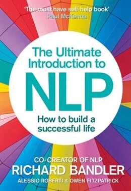 Book The Ultimate Introduction to NLP: How to build a successful life: The Secret To Living Life Happily by Richard Bandler