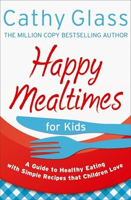 Book Happy Mealtimes for Kids: A Guide To Making Healthy Meals That Children Love: A Guide To Making… by Cathy Glass