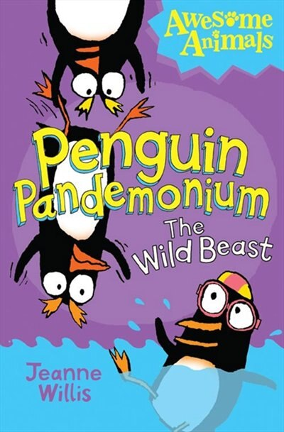 Penguin Pandemonium - The Wild Beast (awesome Animals): The New Kid by JEANNE WILLIS