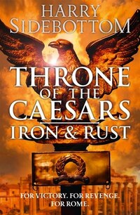 Iron and Rust (Throne of the Caesars, Book 1)