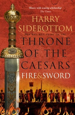Book Fire and Sword (Throne of the Caesars, Book 3) by Harry Sidebottom