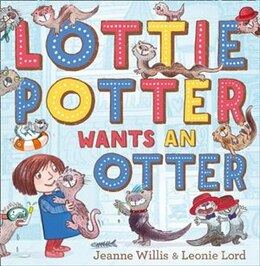Book Lottie Potter Wants an Otter by Jeanne Willis